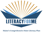 Literacy for ME - Maine's Comprehensive State Literacy Plans